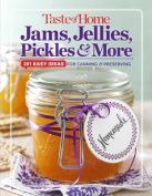 Taste of Home Jams, Jellies, Pickles & More  : 201 Easy Ideas for Canning and Preserving