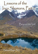 Lessons of the Inca Shamans, Part 2