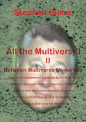 All the Multivese! II Between Multiverse Universes; Quantum Entanglement Explained by the Multiverse; Coherent Baryonic Radiation Devices - Phasers; N