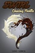 Swirl: Chasing Thrills