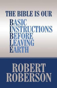 The Bible Is Our Basic Instructions Before Leaving Earth