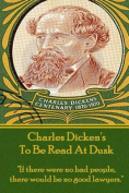 Charles Dicken's to Be Read at Dusk