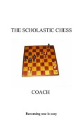 The Scholastic Chess Coach