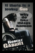 If There Is a Loving God Why Do Bad Things Happen?