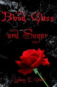 Blood, Glass and Sugar