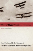 In the Clouds Above Baghdad - Being the Records of an Air Commander