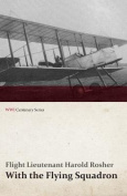 With the Flying Squadron - Being the War Letters of the Late Harold Rosher to His Family