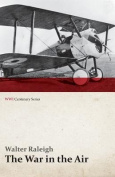 The War in the Air - Being the Story of the Part Played in the Great War by the Royal Air Force - Volume I