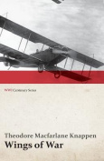 Wings of War - An Account of the Important Contribution of the United States to Aircraft Invention, Engineering, Development and Production During the World War