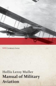 Manual of Military Aviation - Prepared for the Use of Personnel of Aircraft Troops of the Army, National Guard and Reserve Corps; Members of Military Training Camps; And Airmen in General