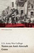 Notes on Anti-Aircraft Guns - Compiled at the Army War College from the Latest Available Information - April, 1917