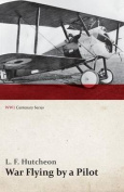 War Flying by a Pilot - The Letters of Theta to His Home People Written in Training and in War