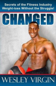 Changed, Secrets of the Fitness Industry, Weight-Loss Without the Struggle!