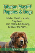 Tibetan Mastiff Puppies & Dogs  : Tibetan Mastiff - Step by Step Book... Care, Health, Diet, Training, Behavior and More...