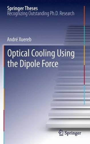 Optical Cooling Using the Dipole Force (Springer Theses) by Andre Xuereb.