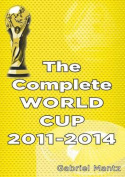 The Complete World Cup 2011-2014