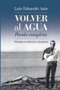 Volver Al Agua (Poesia Completa) [Spanish]