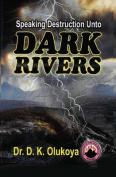 Speaking Destruction Unto the Dark Rivers
