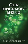 Our Innermost Being, Reflecting the Glory of God