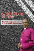 Carrying the Cross. the Autobiography of Bishop Matthew Oluremi Owadayo