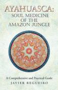 Ayahuasca: Soul Medicine of the Amazon Jungle