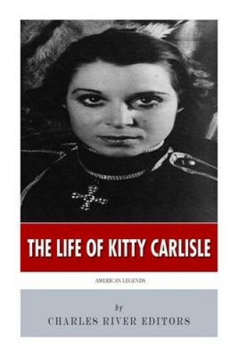 American Legends: The Life of Kitty Carlisle by Charles River Editors