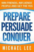 Prepare Persuade Conquer