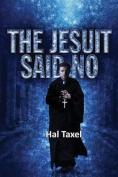 The Jesuit Said No