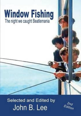 Window Fishing: The Night We Caught Beatlemania - Second Edition