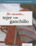 Me Encanta Tejer Con Ganchillo = I Love Knitting with Crochet [Spanish]