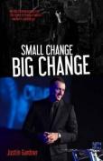 Small Change Big Change
