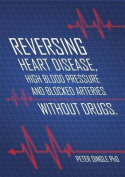 Reversing Heart Disease, High Blood Pressure and Blocked Arteries - Without Drugs