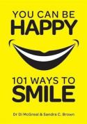 You Can be Happy - 101 Ways to Smile