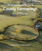 An Archaeological Survey of County Fermanagh: Volume 1, part 1: Prehistoric Period