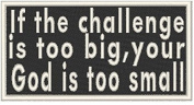 If the challenge is too big, your God is too small. Iron-on Patch Biker Emblem White Merrow Border