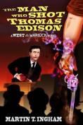The Man Who Shot Thomas Edison
