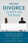 When Divorce Is Not an Option