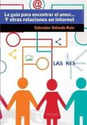 La Guia Para Encontrar El Amor... y Otras Relaciones En Internet [Spanish]