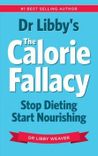 Dr Libby's the Calorie Fallacy
