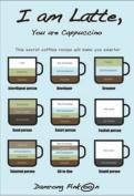 I am Latte, You are Cappuccino