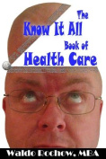 The Know It All Book of Health Care