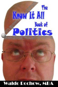 The Know It All Book of Politics