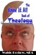 The Know It All Book of Theology