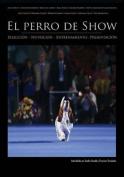 El Perro de Show [Spanish]