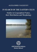 In Search of the Eastern Celts Studies in Geographical Names, Their Distribution and Morphology