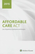 Affordable Care ACT Law, Regulatory Explanation and Analysis
