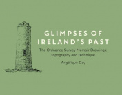 Glimpses of Ireland's Past - The Ordnance Survey Memoir Drawings: Topography and Technique