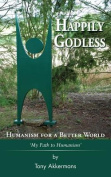 Happily Godless - Humanism for a Better World