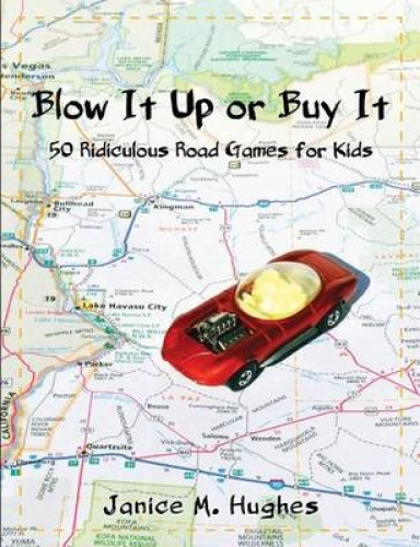 Blow It Up or Buy It: 50 Ridiculous Road Games for Kids by Janice M Hughes.