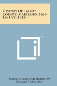 History of Talbot County, Maryland, 1661-1861 V2